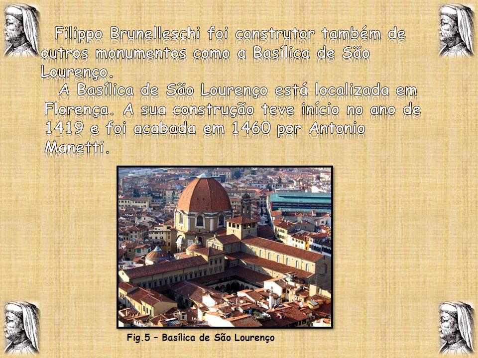 Filippo Brunelleschi foi construtor também de outros monumentos como a Basílica de São Lourenço.