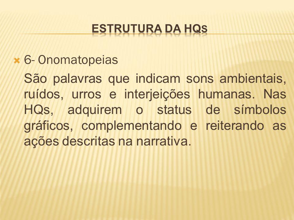 Estrutura da hqs 6- Onomatopeias.