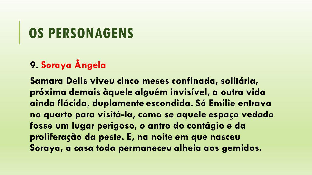 os personagens 9. Soraya Ângela