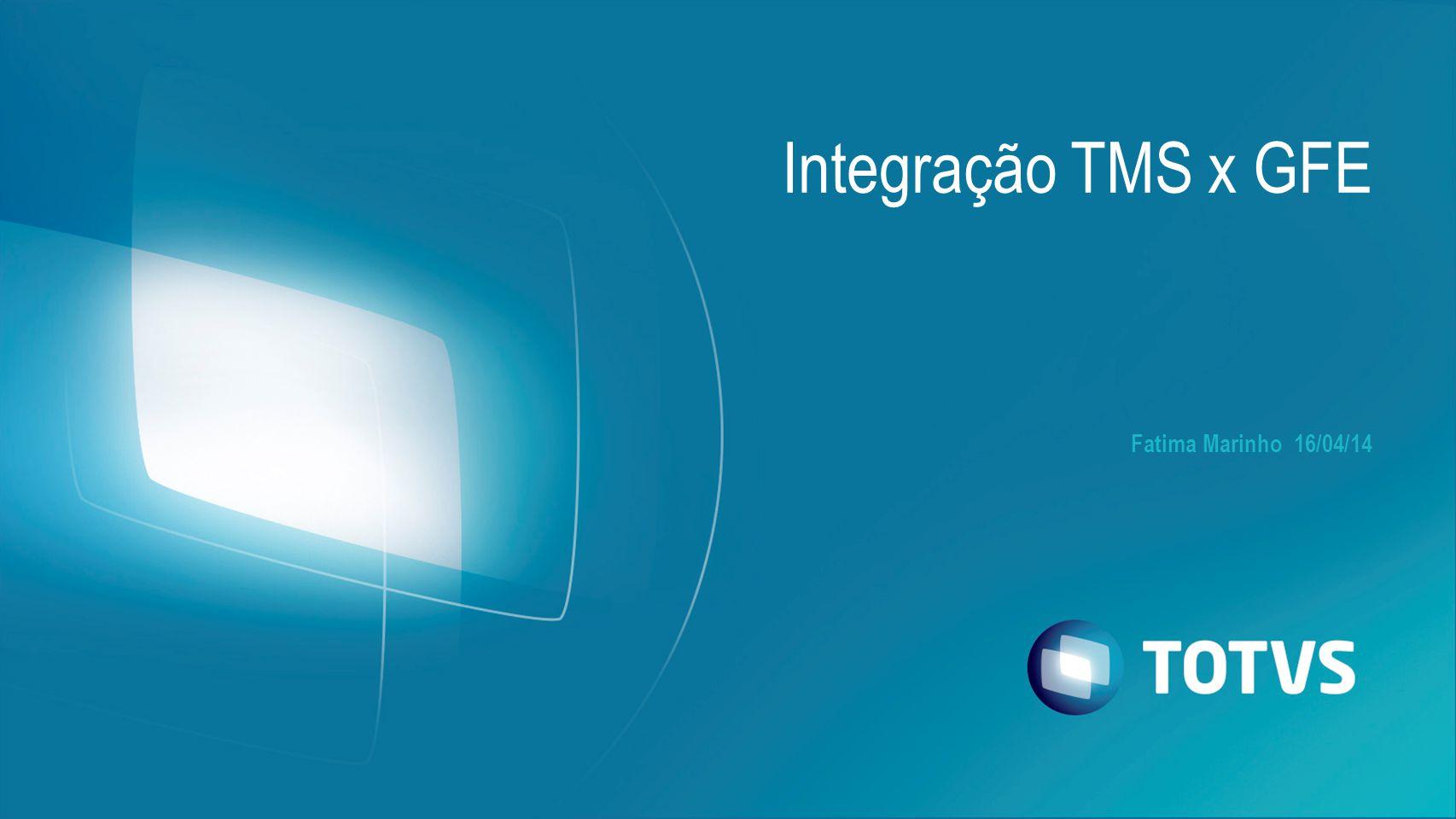 Integração TMS x GFE Fatima Marinho 16/04/14