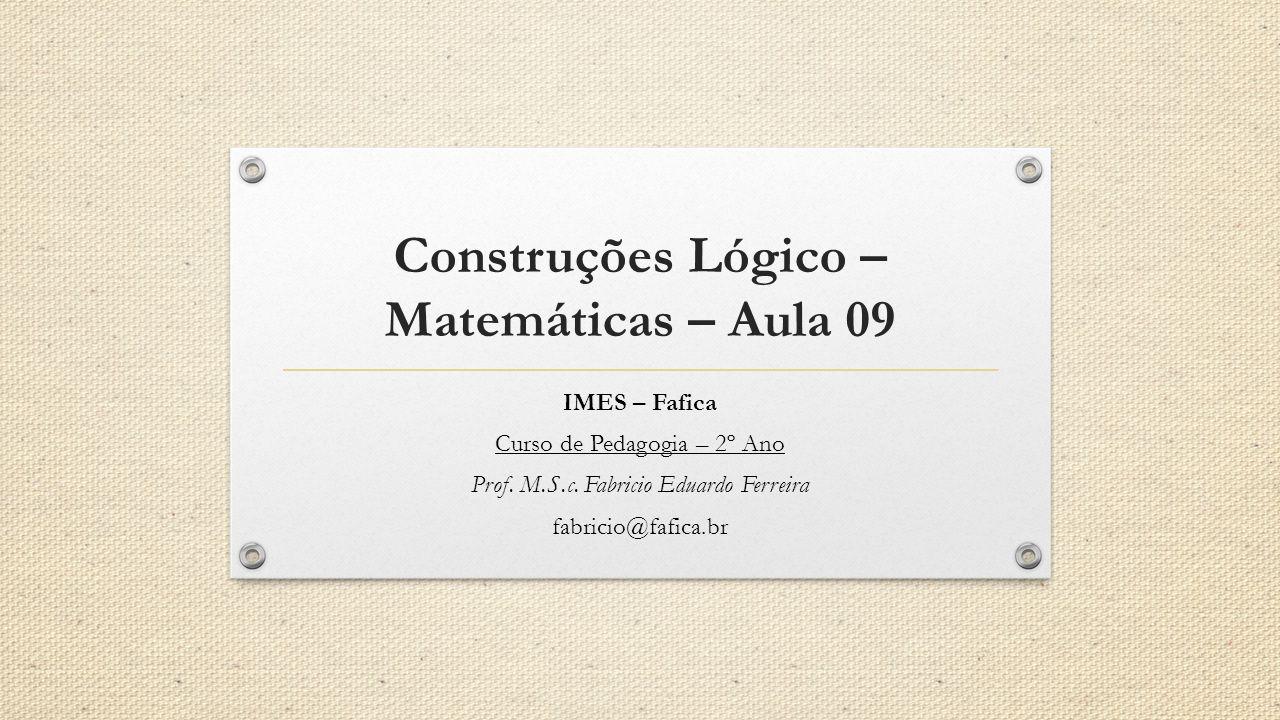 Construções Lógico –Matemáticas – Aula 09
