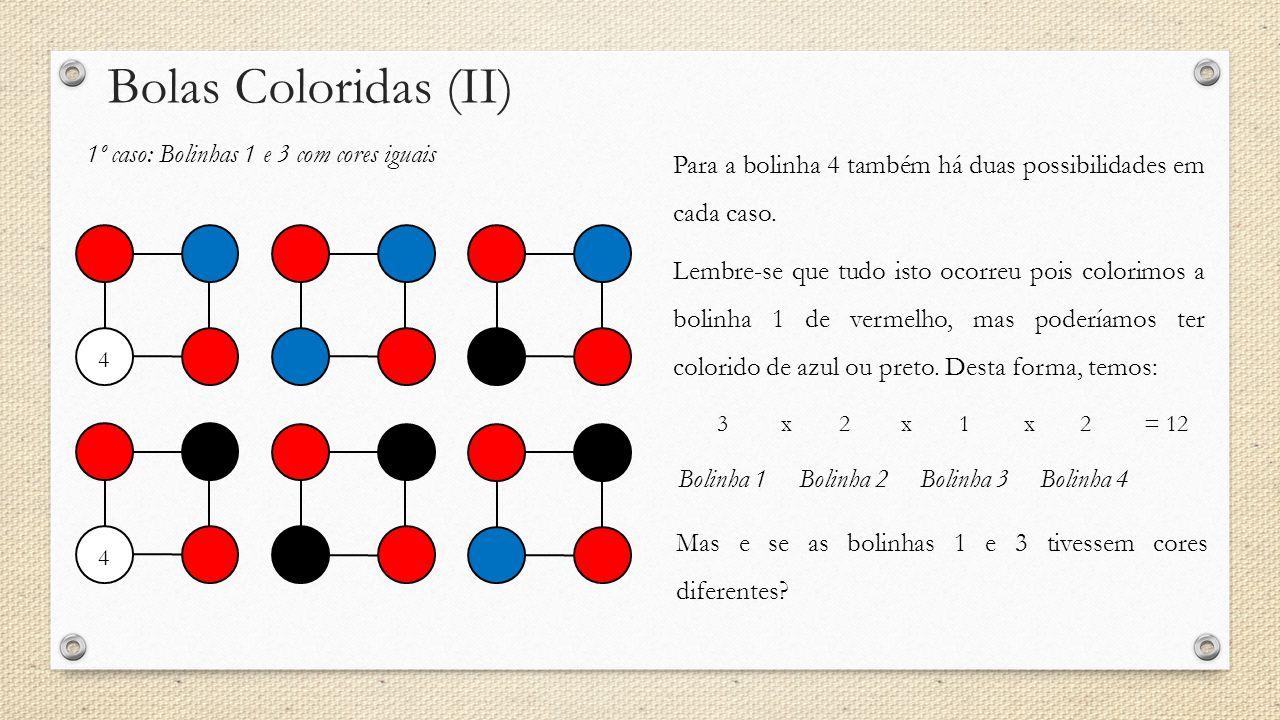 Bolas Coloridas (II) 1º caso: Bolinhas 1 e 3 com cores iguais