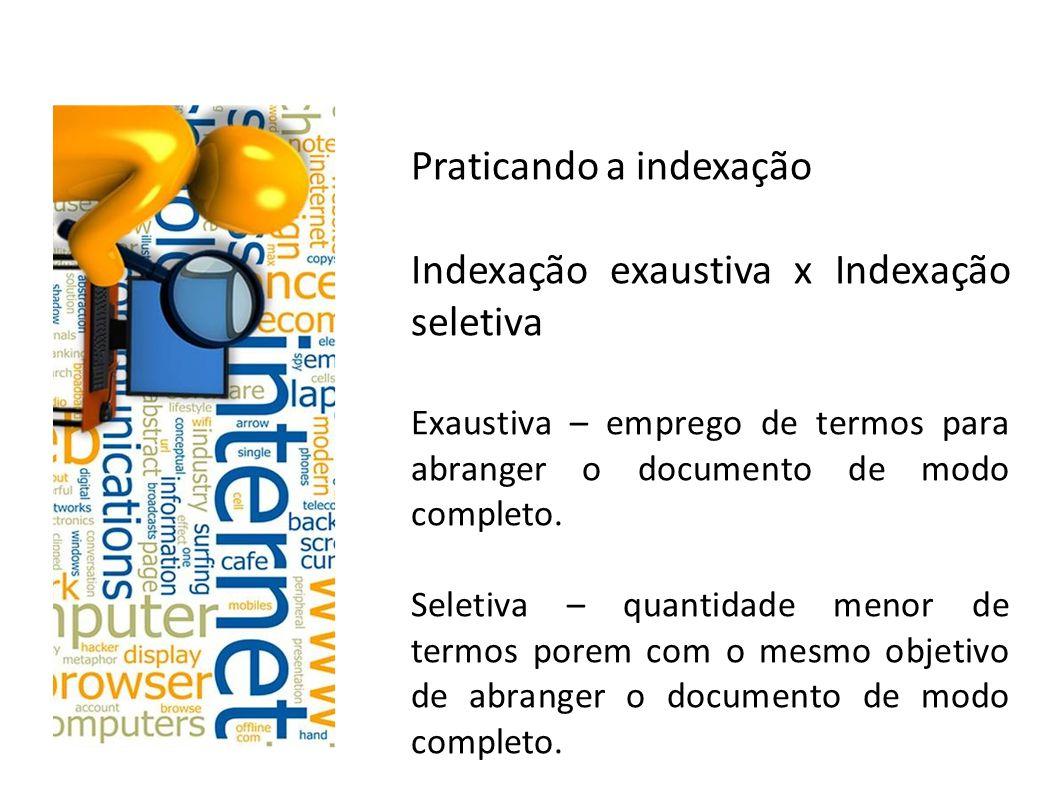 Praticando a indexação Indexação exaustiva x Indexação seletiva
