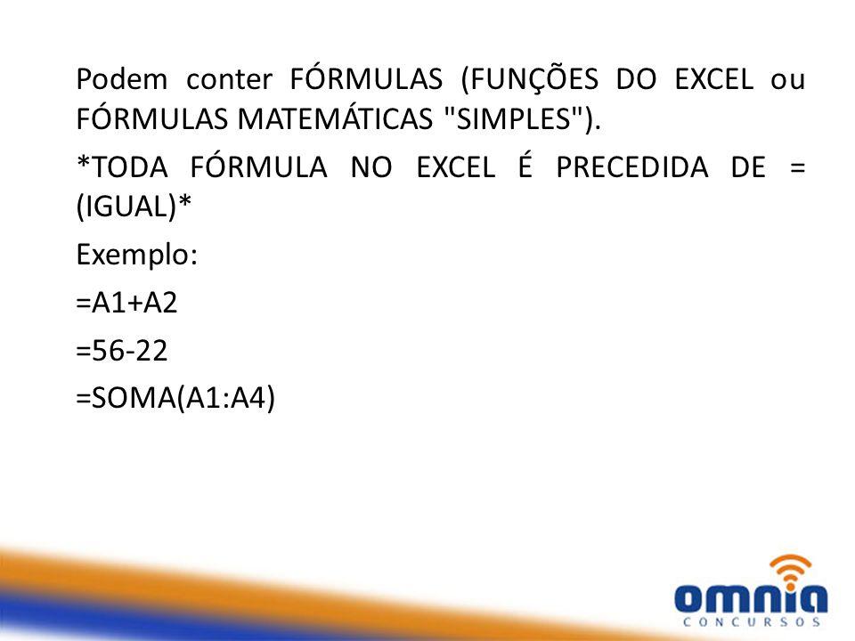 Podem conter FÓRMULAS (FUNÇÕES DO EXCEL ou FÓRMULAS MATEMÁTICAS SIMPLES ).