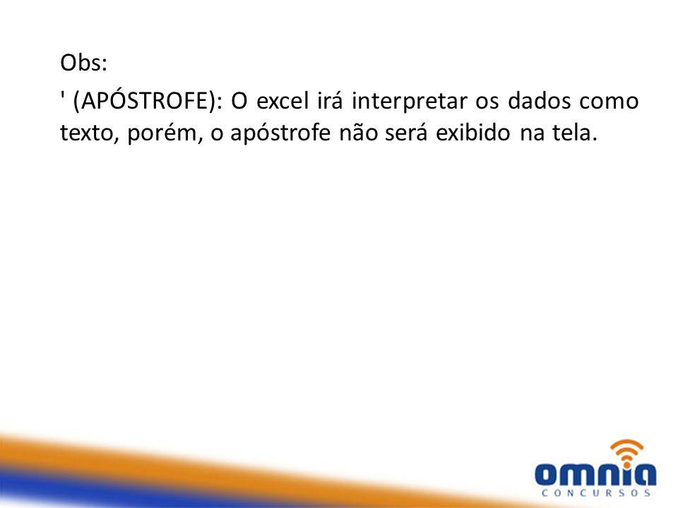 Obs: (APÓSTROFE): O excel irá interpretar os dados como texto, porém, o apóstrofe não será exibido na tela.