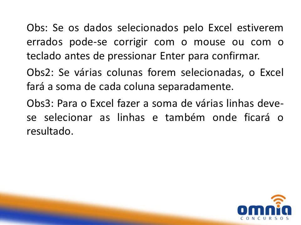 Obs: Se os dados selecionados pelo Excel estiverem errados pode-se corrigir com o mouse ou com o teclado antes de pressionar Enter para confirmar.