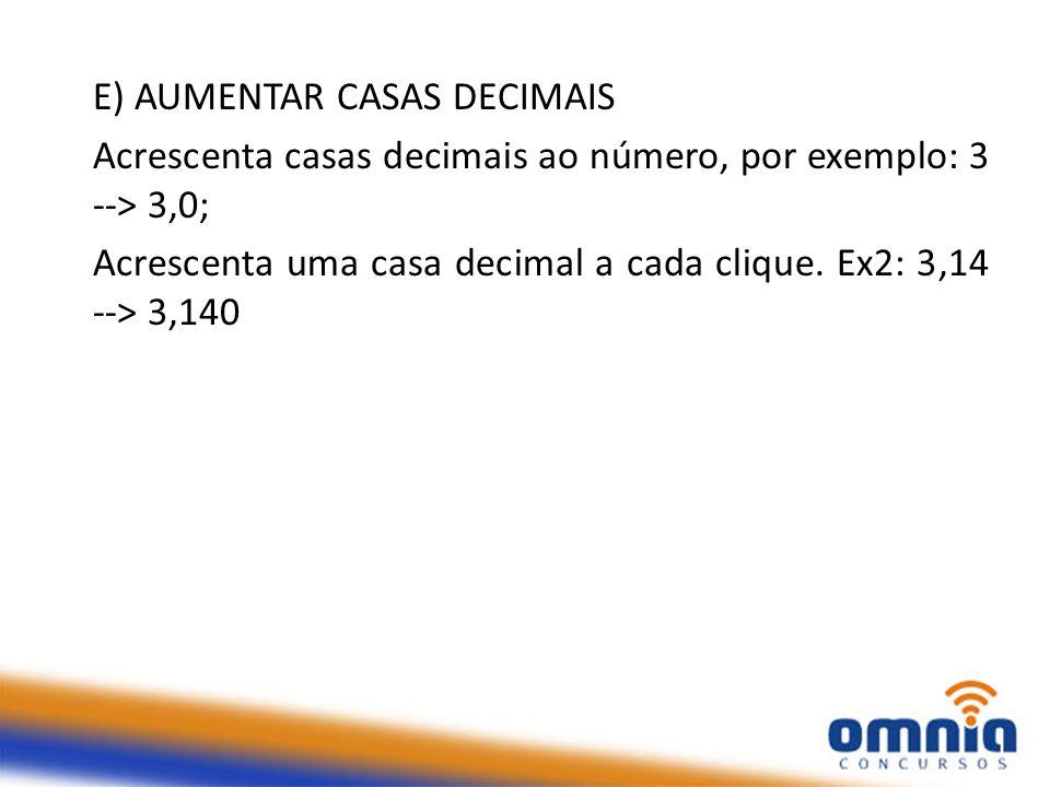 E) AUMENTAR CASAS DECIMAIS