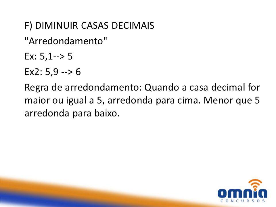 F) DIMINUIR CASAS DECIMAIS