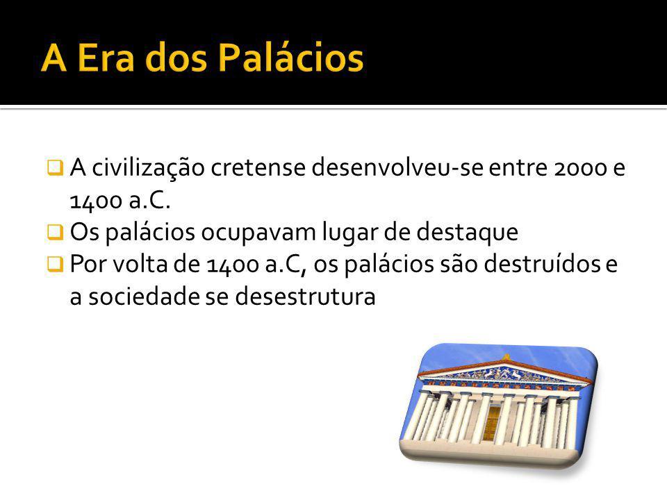 A Era dos Palácios A civilização cretense desenvolveu-se entre 2000 e 1400 a.C. Os palácios ocupavam lugar de destaque.