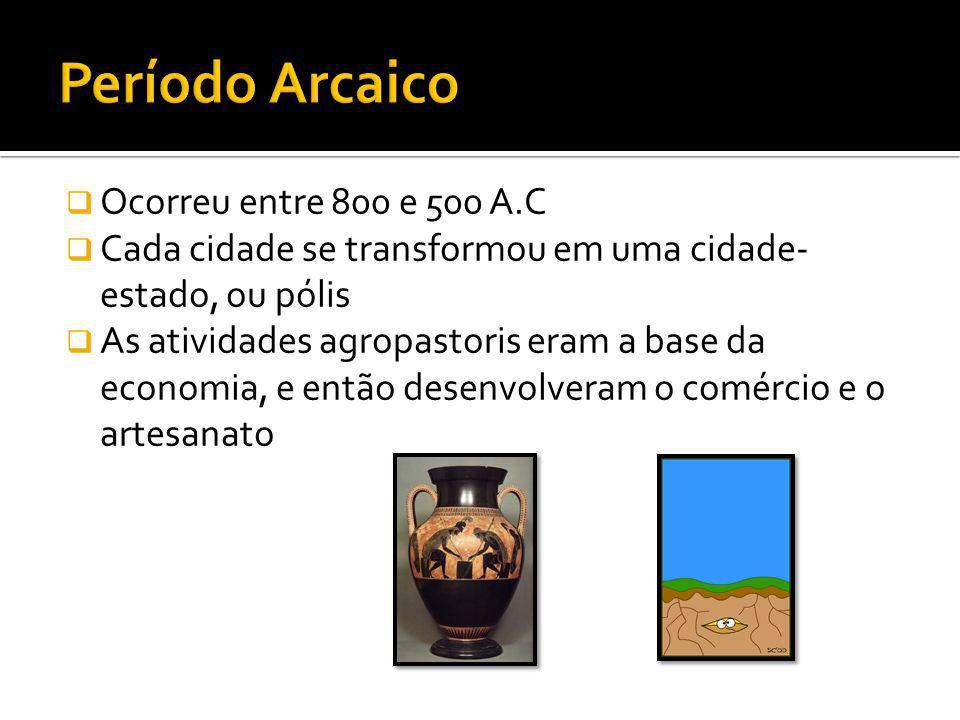 Período Arcaico Ocorreu entre 800 e 500 A.C