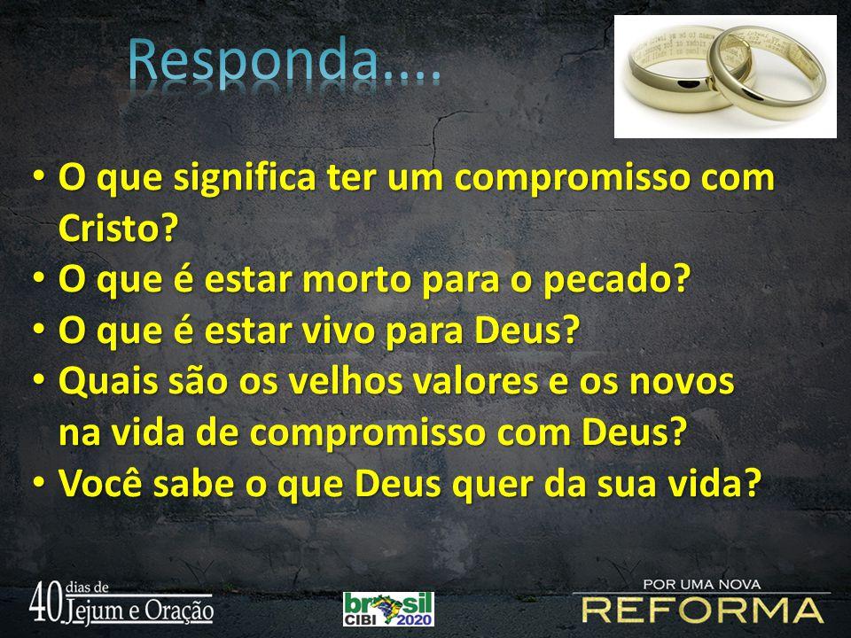 Responda.... O que significa ter um compromisso com Cristo