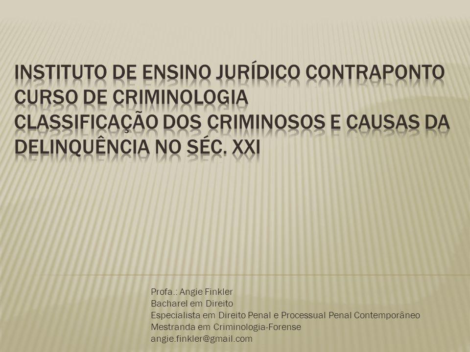 Instituto de Ensino Jurídico Contraponto Curso de Criminologia Classificação dos Criminosos e Causas da Delinquência no Séc. XXI