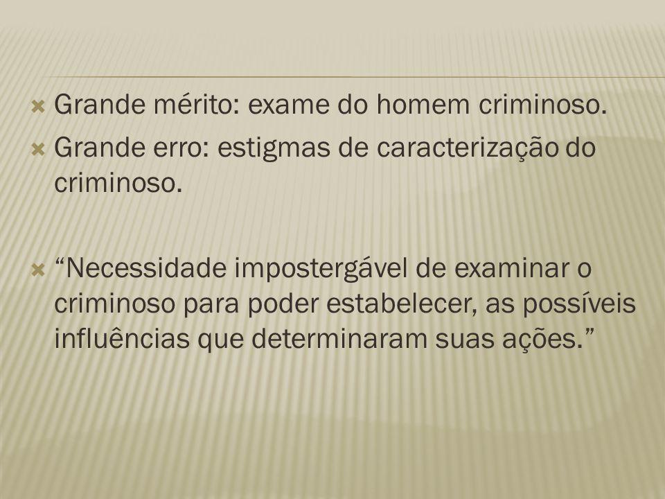 Grande mérito: exame do homem criminoso.
