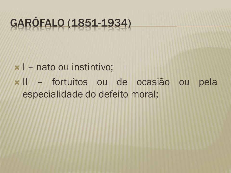 Garófalo (1851-1934) I – nato ou instintivo;