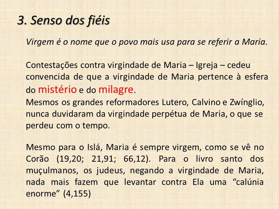 3. Senso dos fiéis Virgem é o nome que o povo mais usa para se referir a Maria. Contestações contra virgindade de Maria – Igreja – cedeu.