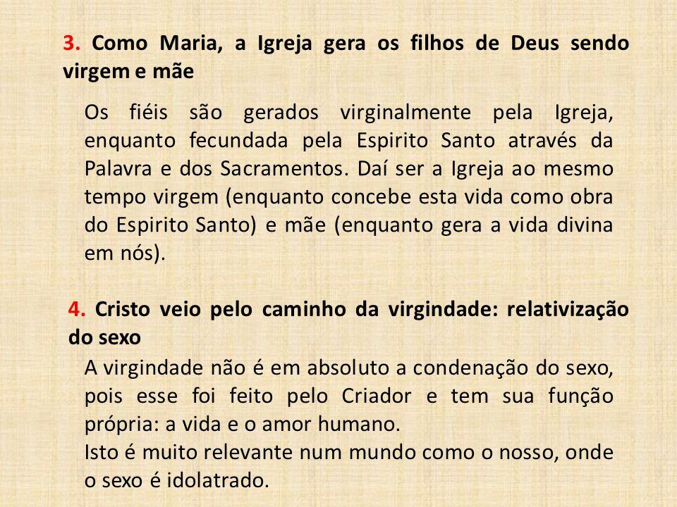 3. Como Maria, a Igreja gera os filhos de Deus sendo virgem e mãe