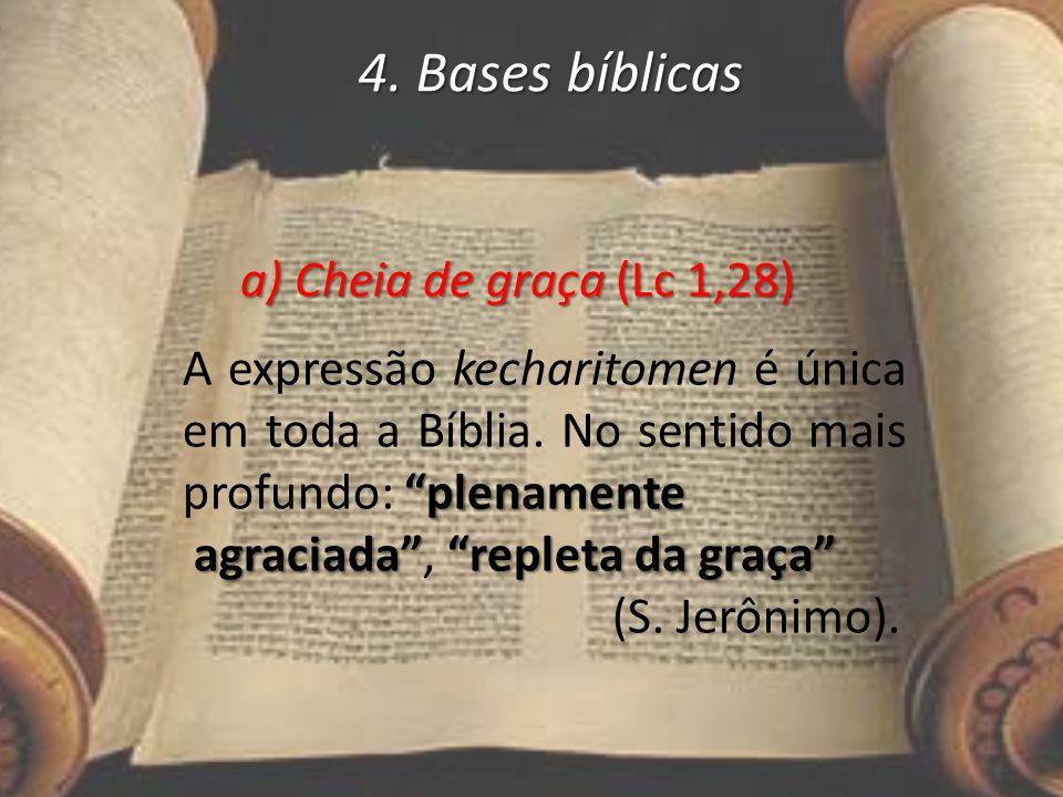 4. Bases bíblicas a) Cheia de graça (Lc 1,28) A expressão kecharitomen é única em toda a Bíblia. No sentido mais profundo: plenamente.