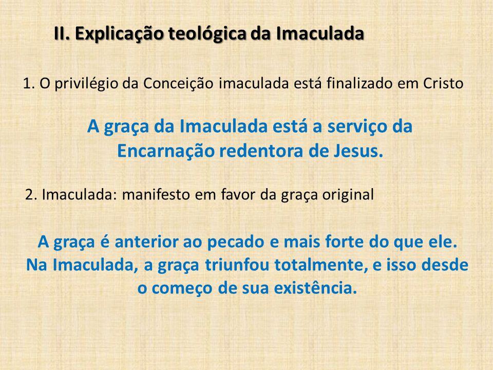 A graça da Imaculada está a serviço da Encarnação redentora de Jesus.