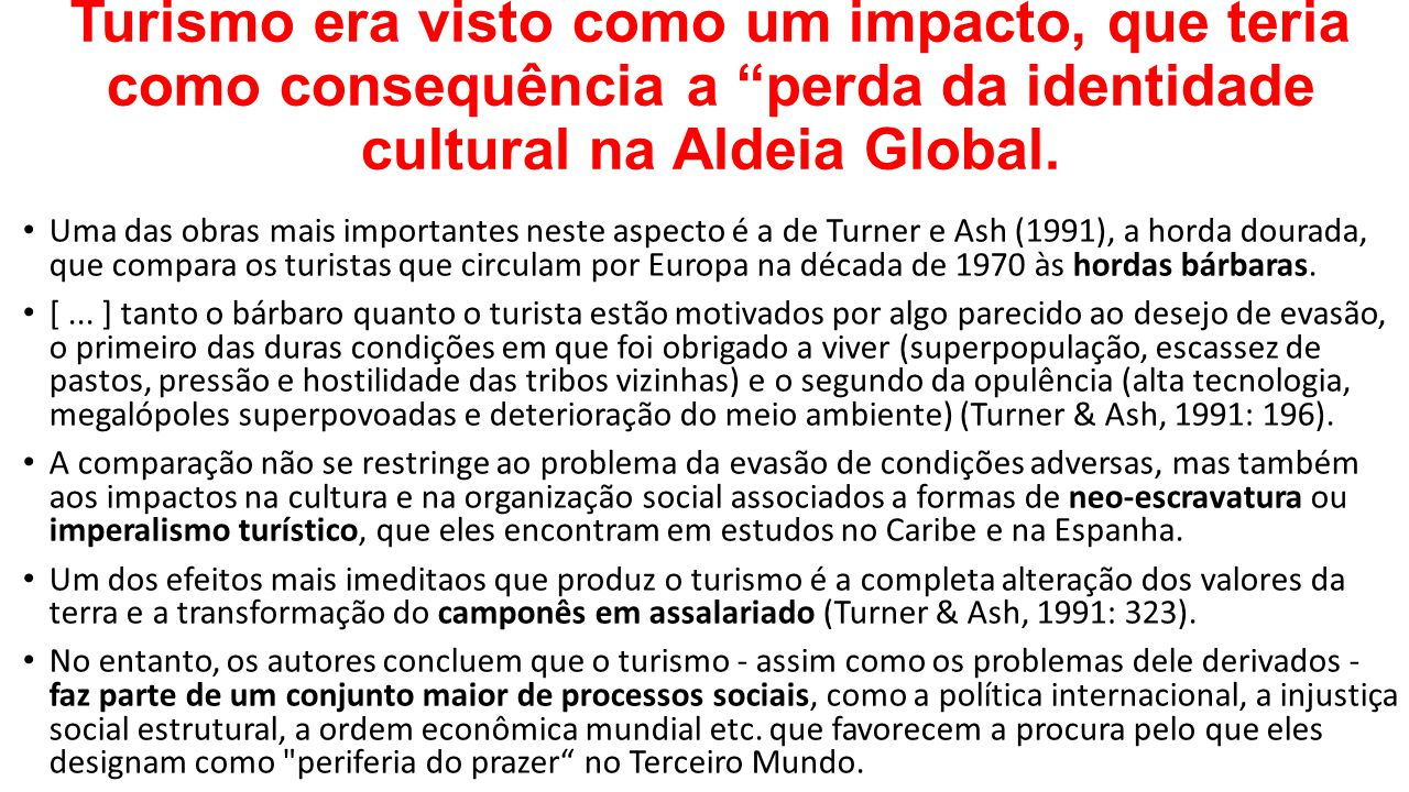 Turismo era visto como um impacto, que teria como consequência a perda da identidade cultural na Aldeia Global.