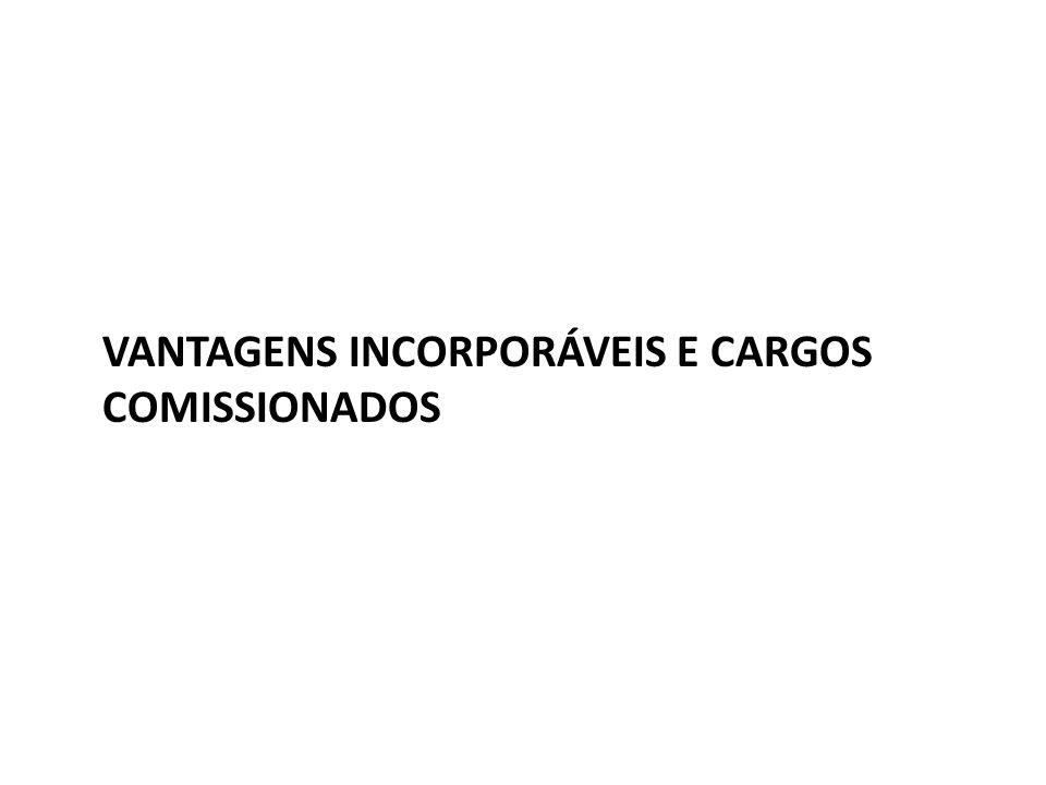 VANTAGENS INCORPORÁVEIS E CARGOS COMISSIONADOS