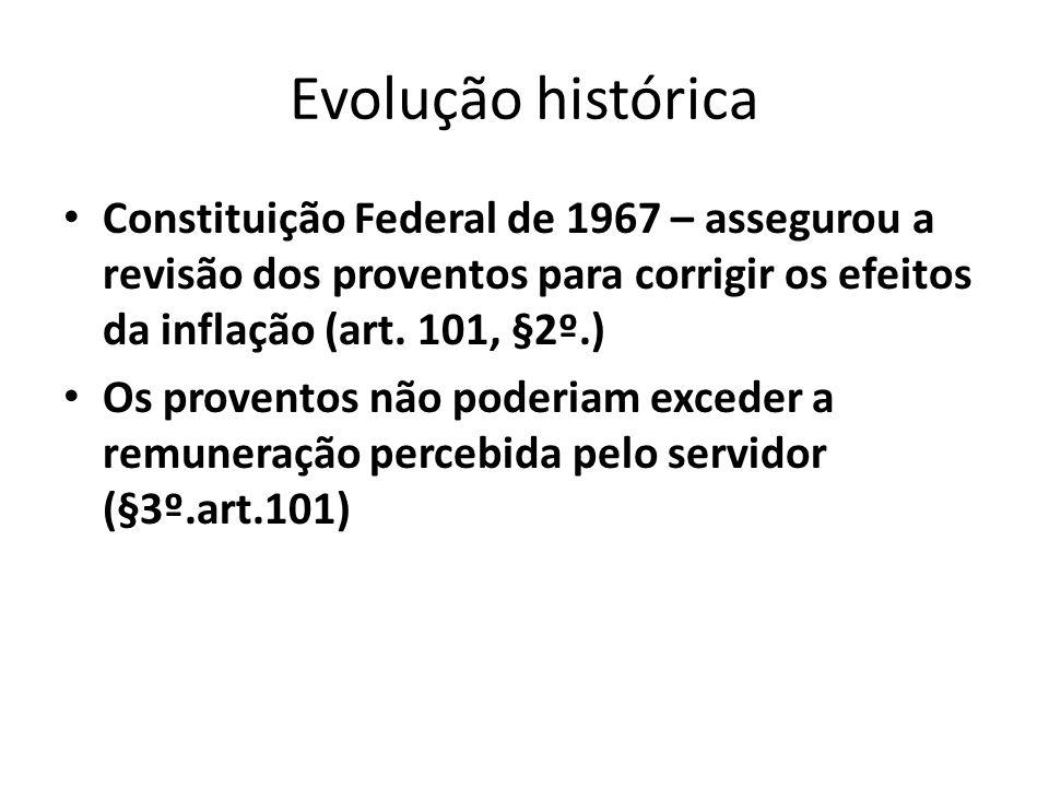 Evolução histórica Constituição Federal de 1967 – assegurou a revisão dos proventos para corrigir os efeitos da inflação (art. 101, §2º.)