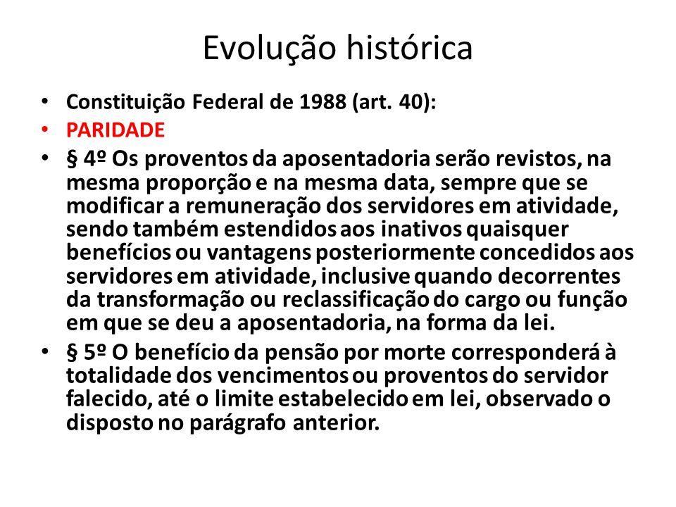 Evolução histórica Constituição Federal de 1988 (art. 40): PARIDADE.