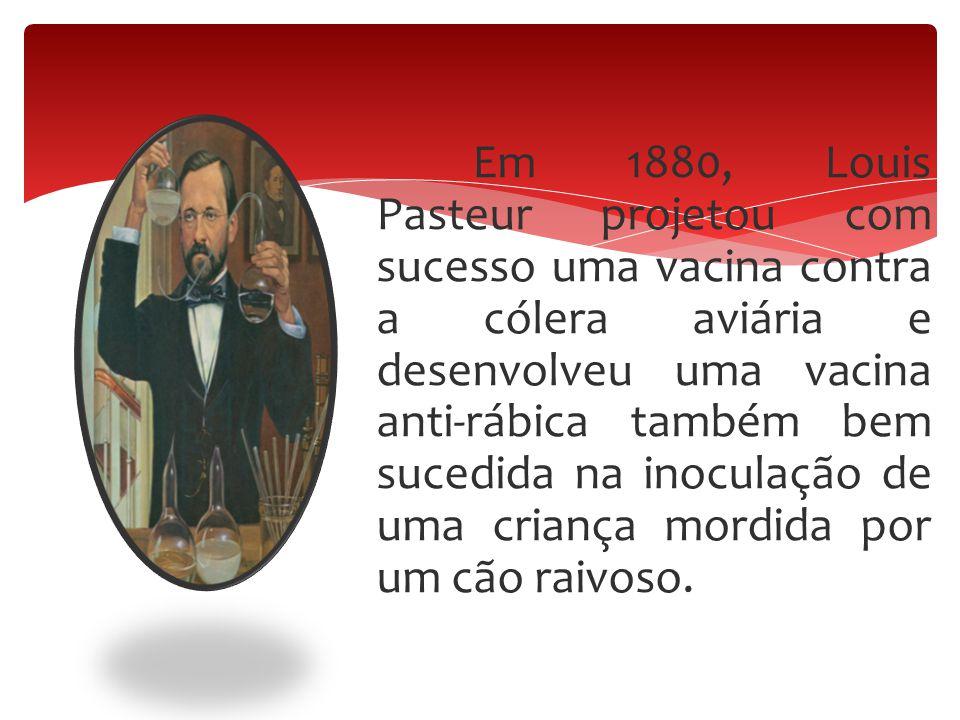 Em 1880, Louis Pasteur projetou com sucesso uma vacina contra a cólera aviária e desenvolveu uma vacina anti-rábica também bem sucedida na inoculação de uma criança mordida por um cão raivoso.