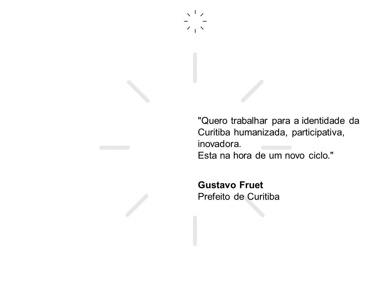 Quero trabalhar para a identidade da Curitiba humanizada, participativa, inovadora.