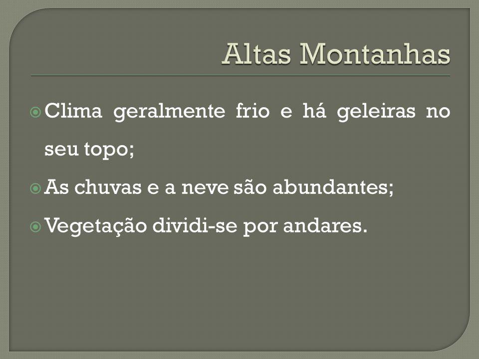 Altas Montanhas Clima geralmente frio e há geleiras no seu topo;