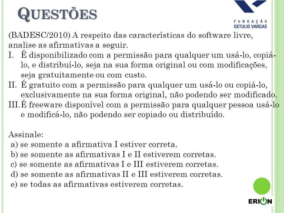 Questões (BADESC/2010) A respeito das características do software livre, analise as afirmativas a seguir.
