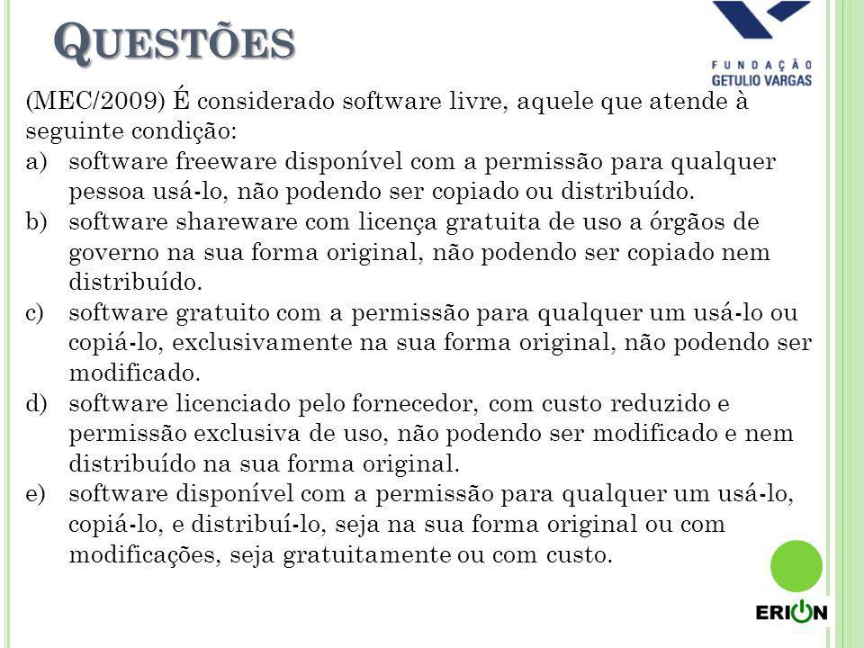 Questões (MEC/2009) É considerado software livre, aquele que atende à seguinte condição: