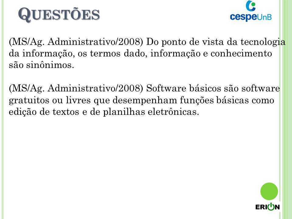 Questões (MS/Ag. Administrativo/2008) Do ponto de vista da tecnologia da informação, os termos dado, informação e conhecimento são sinônimos.