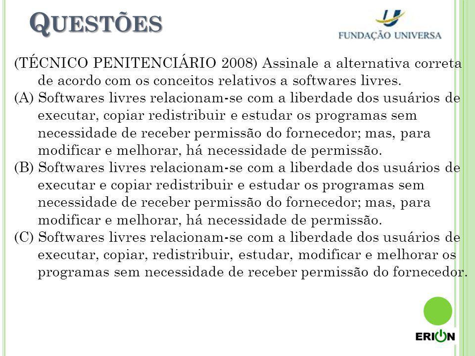 Questões (TÉCNICO PENITENCIÁRIO 2008) Assinale a alternativa correta de acordo com os conceitos relativos a softwares livres.