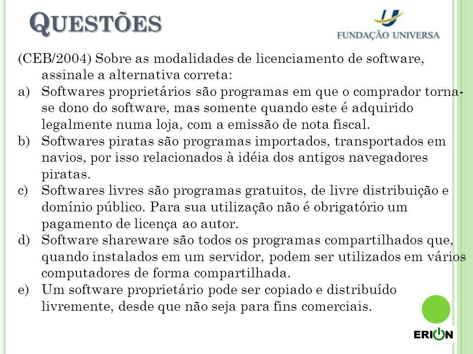 Questões (CEB/2004) Sobre as modalidades de licenciamento de software, assinale a alternativa correta: