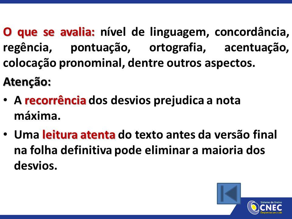 O que se avalia: nível de linguagem, concordância, regência, pontuação, ortografia, acentuação, colocação pronominal, dentre outros aspectos.