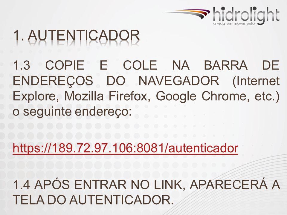 1. AUTENTICADOR 1.3 COPIE E COLE NA BARRA DE ENDEREÇOS DO NAVEGADOR (Internet Explore, Mozilla Firefox, Google Chrome, etc.) o seguinte endereço: