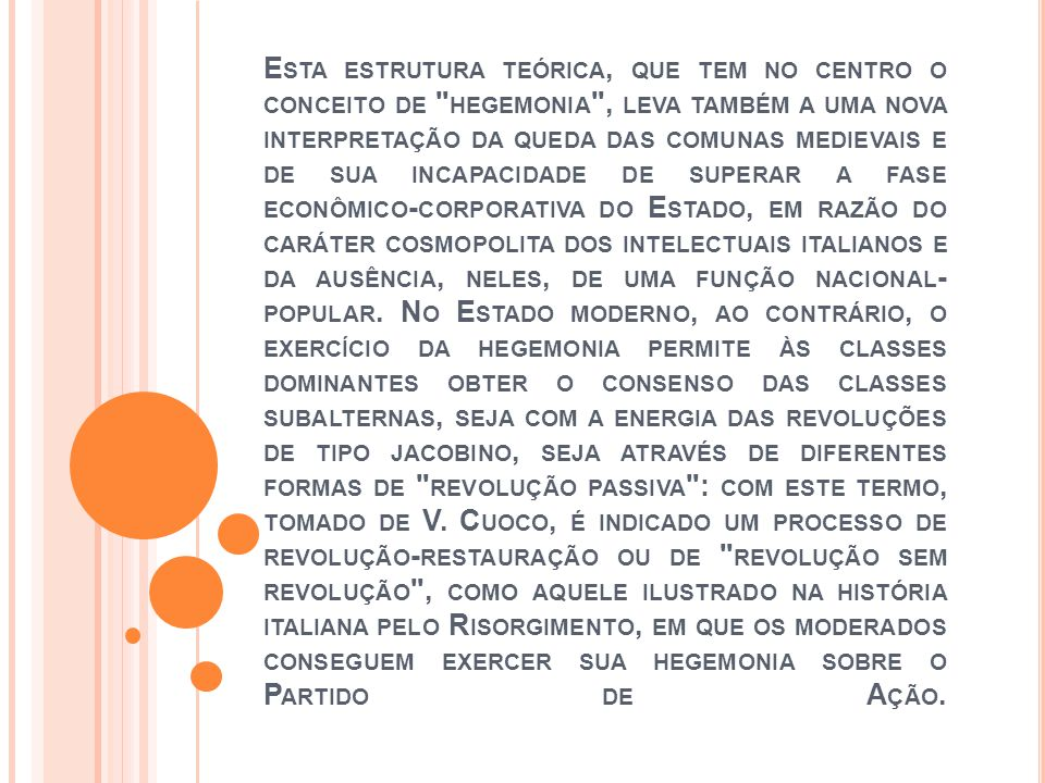 Esta estrutura teórica, que tem no centro o conceito de hegemonia , leva também a uma nova interpretação da queda das comunas medievais e de sua incapacidade de superar a fase econômico-corporativa do Estado, em razão do caráter cosmopolita dos intelectuais italianos e da ausência, neles, de uma função nacional-popular.