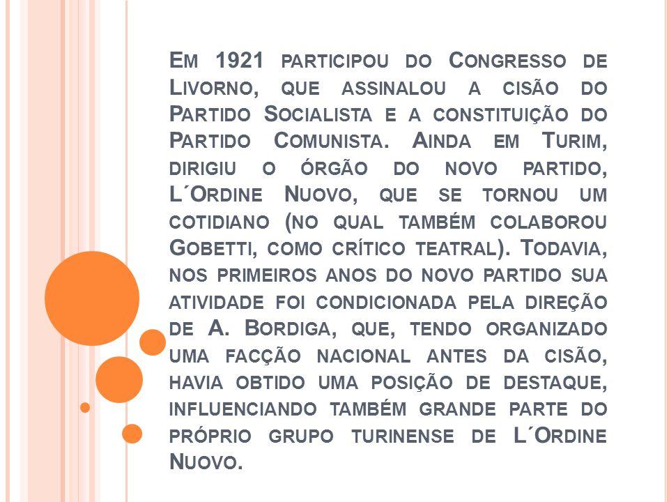 Em 1921 participou do Congresso de Livorno, que assinalou a cisão do Partido Socialista e a constituição do Partido Comunista.