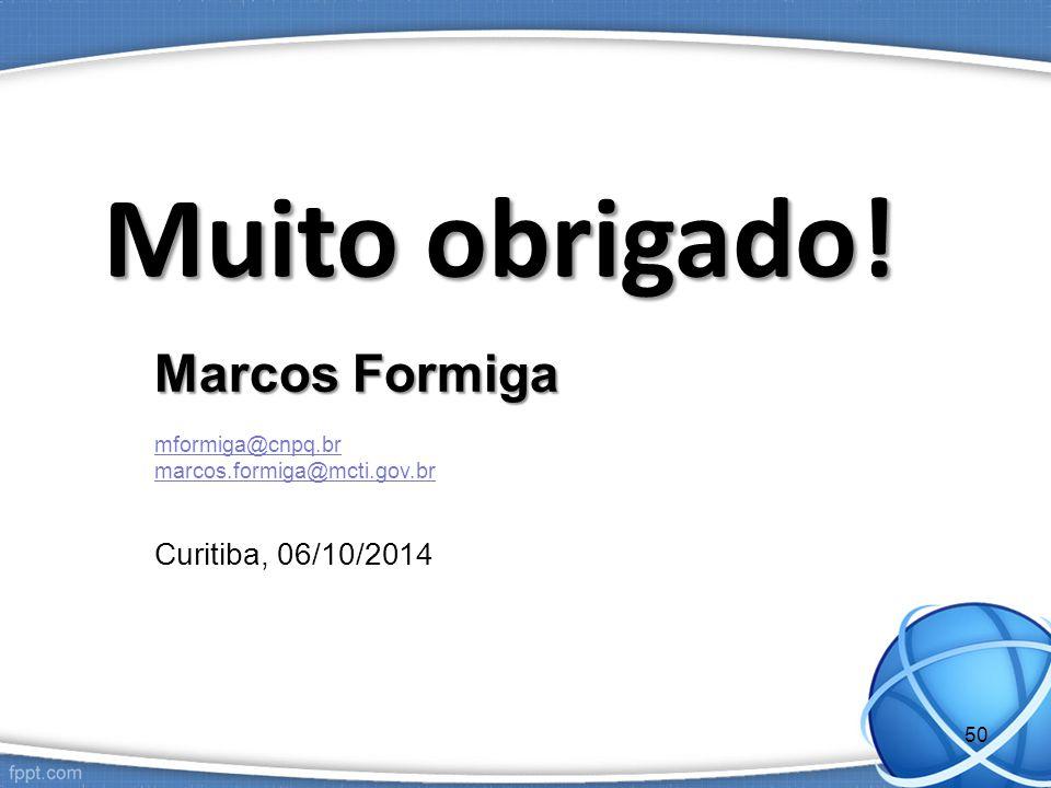 Muito obrigado! Marcos Formiga Curitiba, 06/10/2014 mformiga@cnpq.br