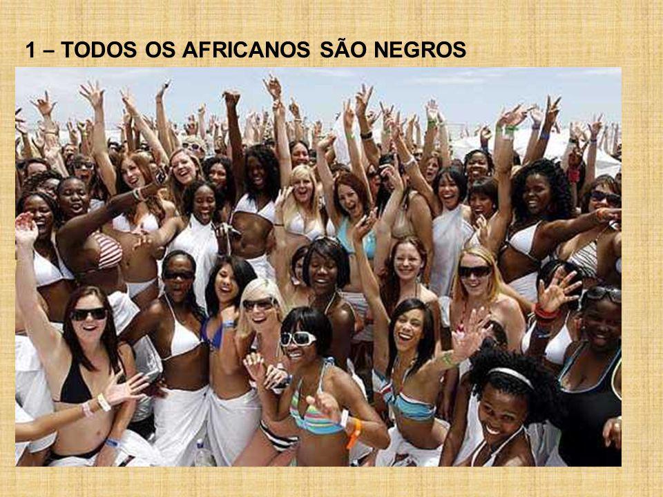1 – TODOS OS AFRICANOS SÃO NEGROS