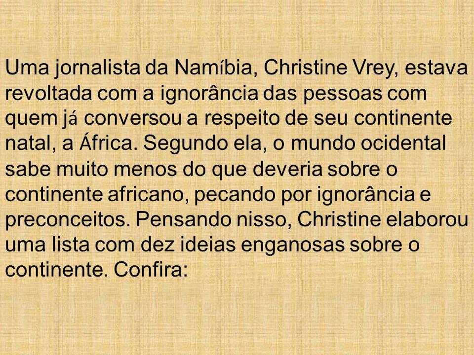 Uma jornalista da Namíbia, Christine Vrey, estava revoltada com a ignorância das pessoas com quem já conversou a respeito de seu continente natal, a África.