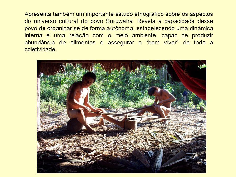 Apresenta também um importante estudo etnográfico sobre os aspectos do universo cultural do povo Suruwaha.