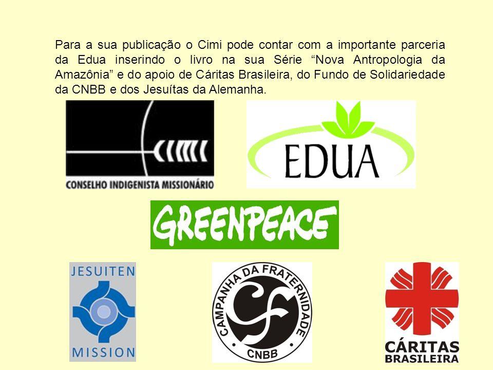 Para a sua publicação o Cimi pode contar com a importante parceria da Edua inserindo o livro na sua Série Nova Antropologia da Amazônia e do apoio de Cáritas Brasileira, do Fundo de Solidariedade da CNBB e dos Jesuítas da Alemanha.
