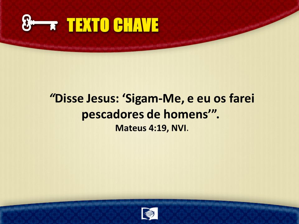 Disse Jesus: 'Sigam-Me, e eu os farei pescadores de homens' .
