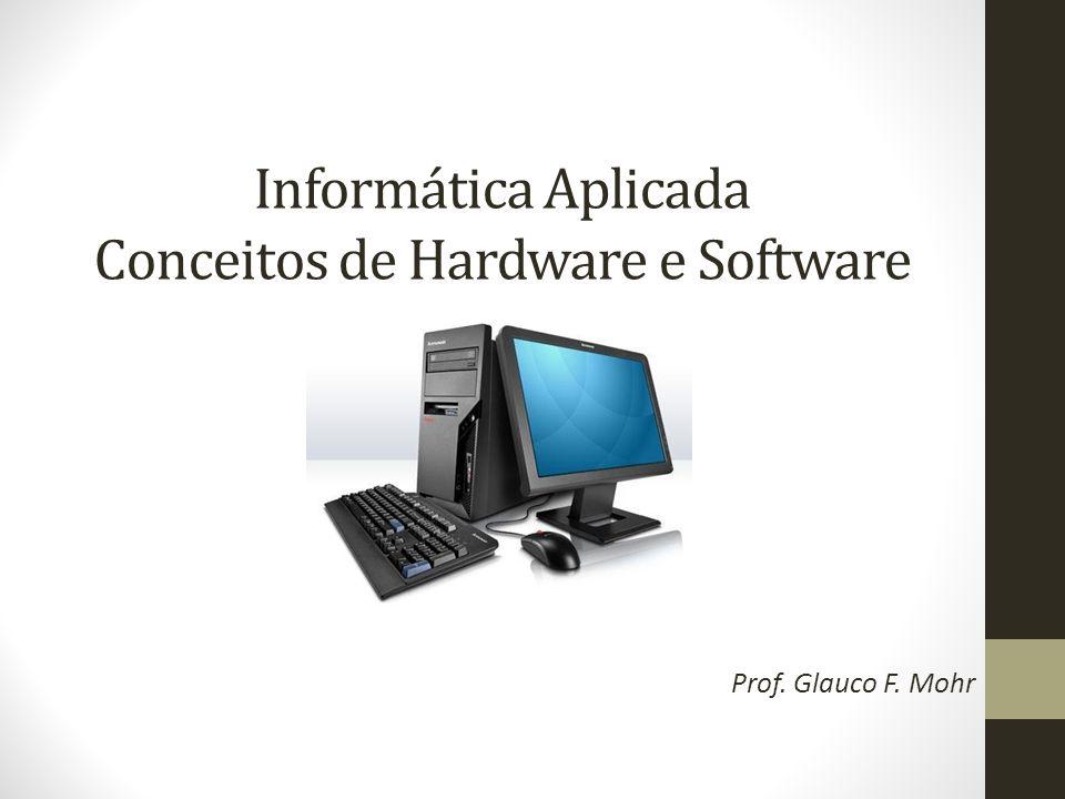 Informática Aplicada Conceitos de Hardware e Software