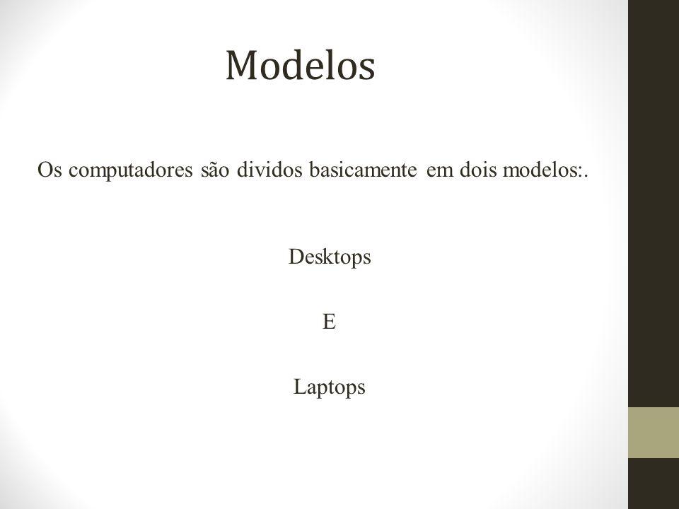 Modelos Os computadores são dividos basicamente em dois modelos:.
