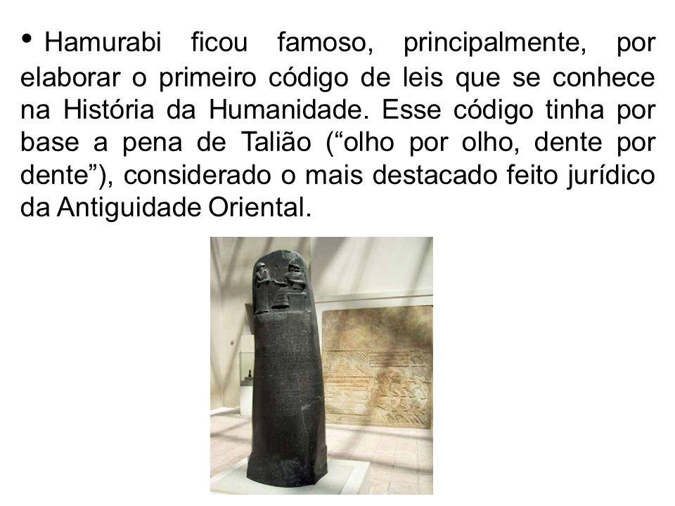 Hamurabi ficou famoso, principalmente, por elaborar o primeiro código de leis que se conhece na História da Humanidade.