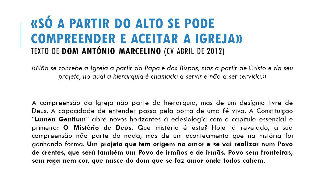 «Só a partir do alto se pode compreender e aceitar a Igreja» Texto de Dom António Marcelino (CV Abril de 2012)