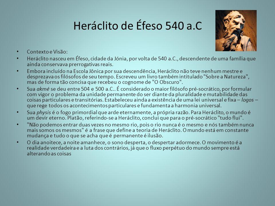 Heráclito de Éfeso 540 a.C Contexto e Visão: