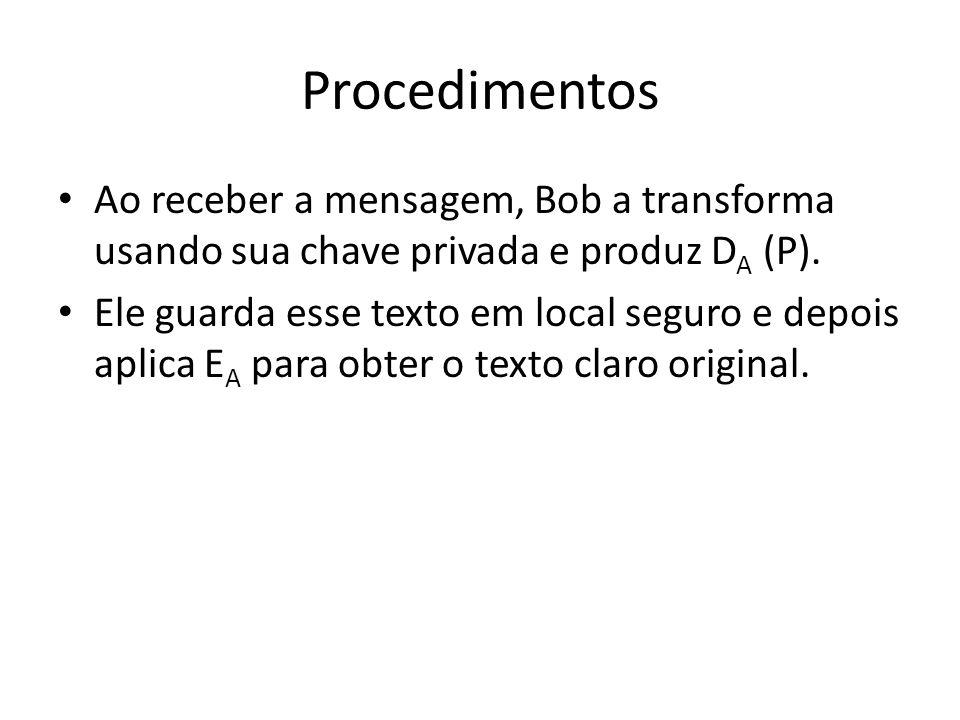 Procedimentos Ao receber a mensagem, Bob a transforma usando sua chave privada e produz DA (P).